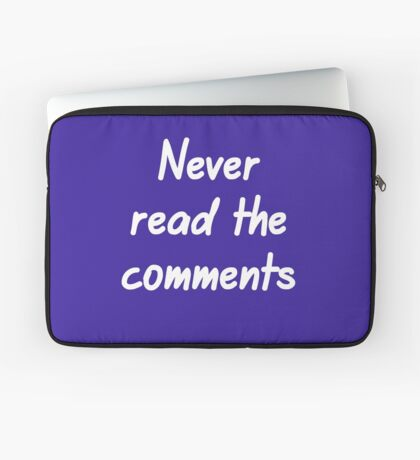 Never read the comments Laptop Sleeve