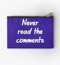 Never read the comments Zipper Pouch