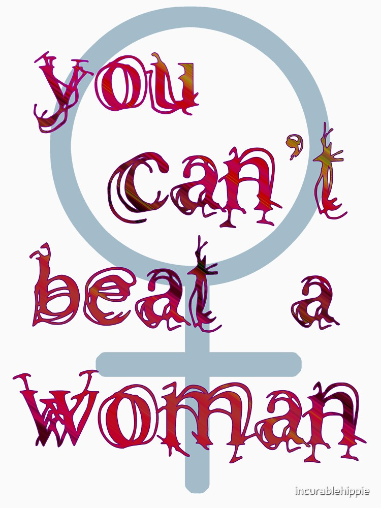 You Can't Beat a Woman by incurablehippie