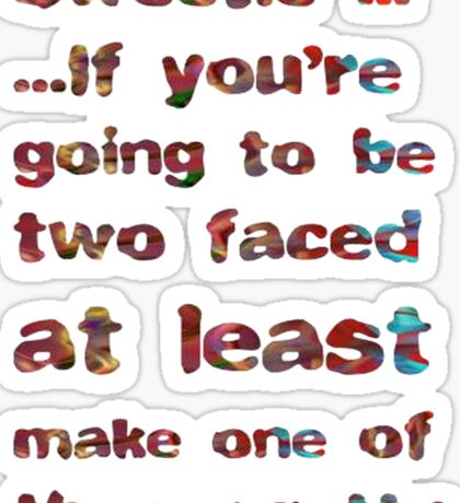 If You're Going To Be Two Faced Sticker
