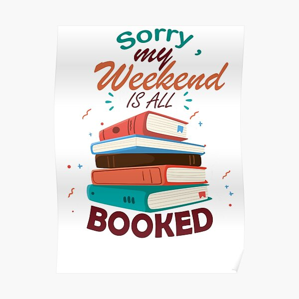 sorry my weekend is all booked Poster