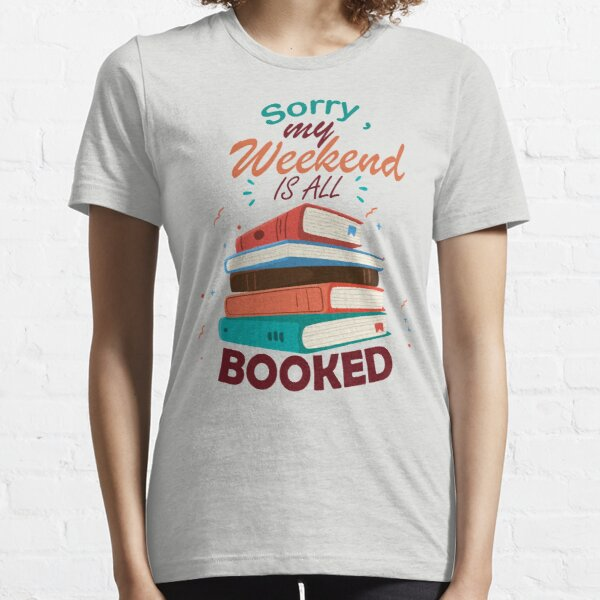 sorry my weekend is all booked Essential T-Shirt