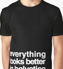 Everything Looks Better in Helvetica Graphic T-Shirt