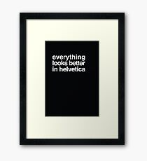 Everything Looks Better in Helvetica Framed Print
