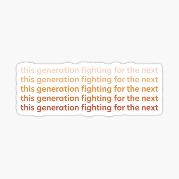 This Generation Fighting for the Next Gradient Sticker