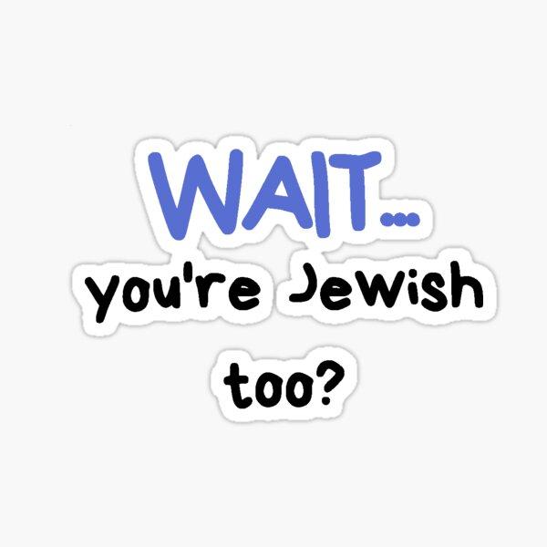 Wait... you're Jewish too? Sticker