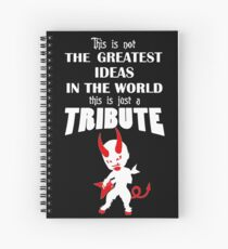 The Greatest Ideas In The World... TRIBUTE Spiral Notebook