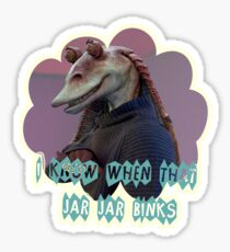 You know when that Jar Jar Blinks Sticker