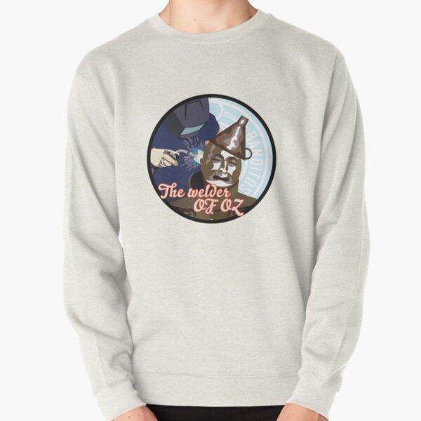 The Welder Of Oz Pullover Sweatshirt