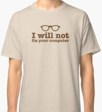 I will NOT fix your computer Classic T-Shirt