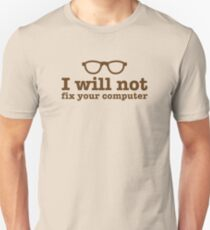 I will NOT fix your computer Unisex T-Shirt