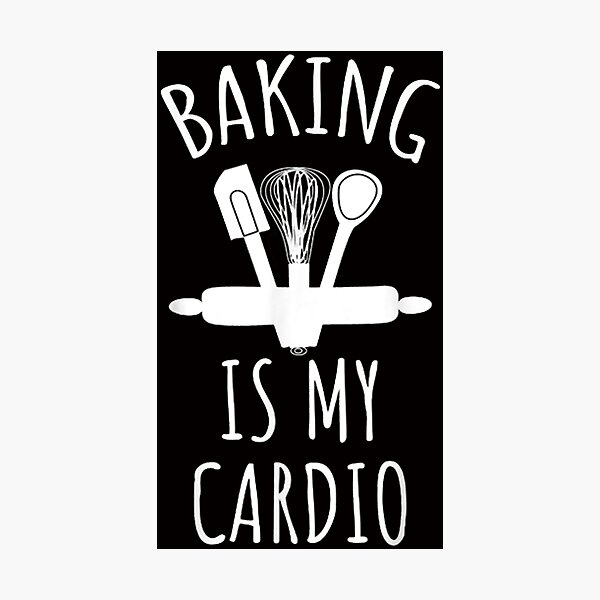 Baking Is My Cardio Funny Baker Photographic Print