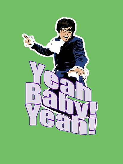 austin powers yeah baby yeah t shirt posters by theshirtnerd redbubble