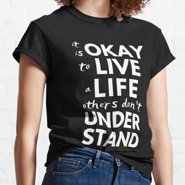 It Is Okay To Live A Life Others Don't Understand   Throuple   Triad   Polyamory   Pansexual   Transexual   Bisexual Classic T-Shirt