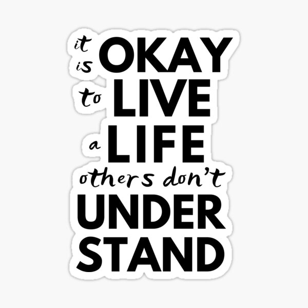 It Is Okay To Live A Life Others Don't Understand | Throuple | Triad | Polyamory | Pansexual | Transexual | Bisexual Sticker