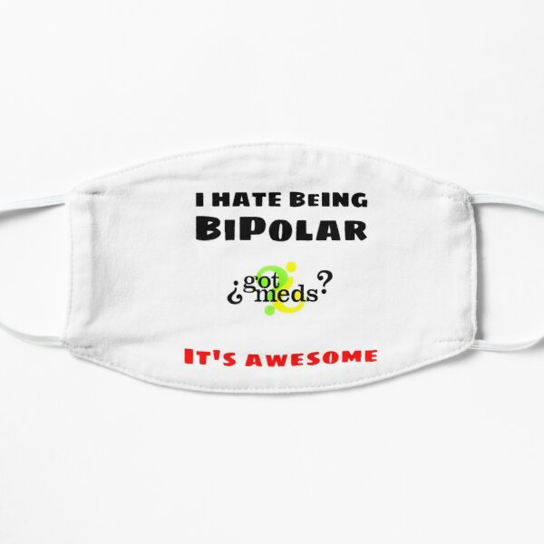 I hate being Bipolar, It's awesome! Mask