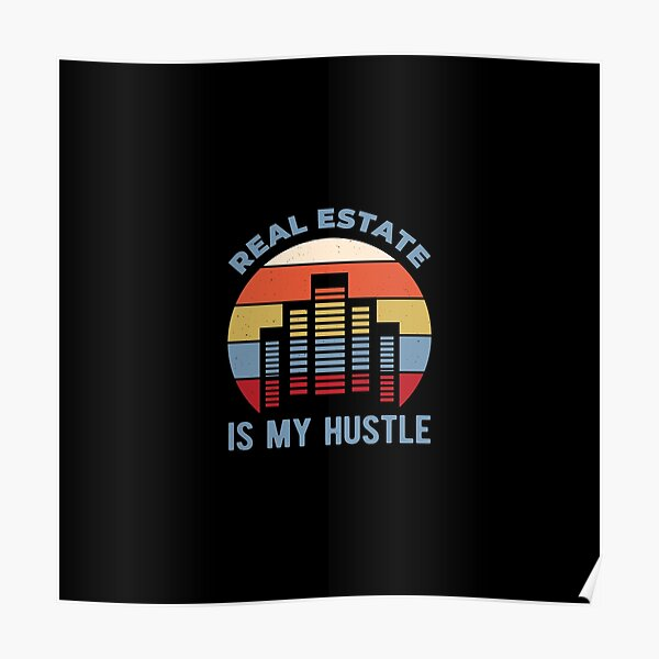 Funny Real Estate real estate is my hustle Poster