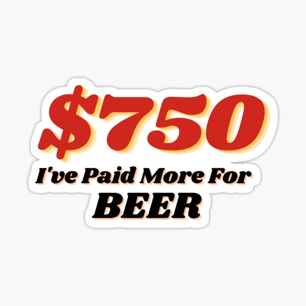 I've Paid More For Beer Sticker