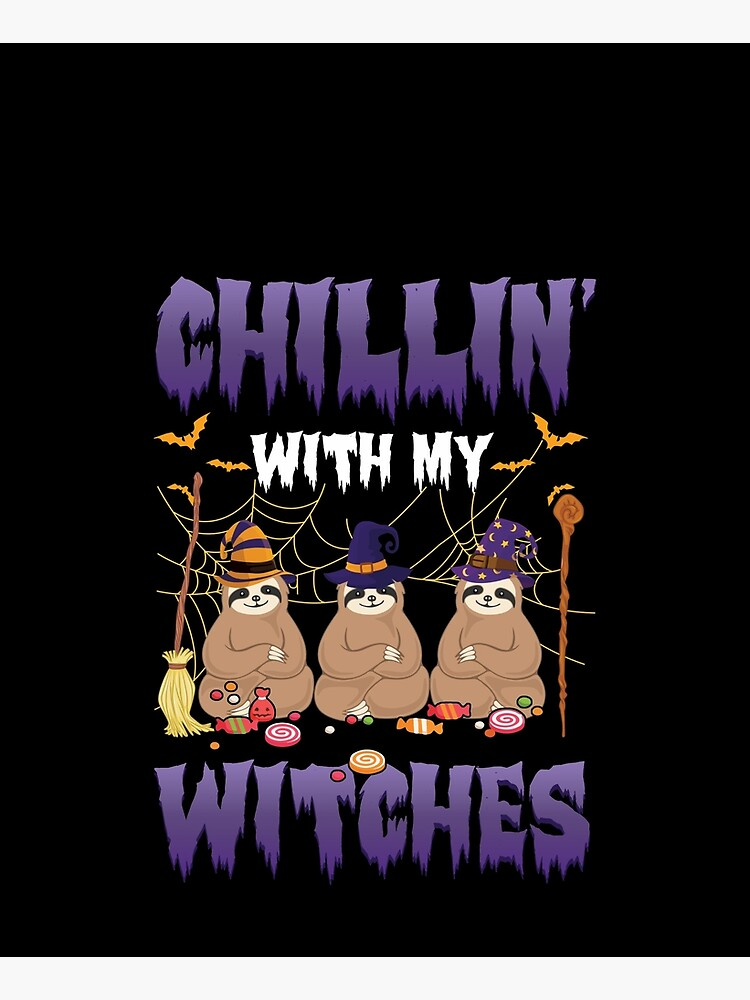 Chillin With My Witches Halloween Sloth by BiTee