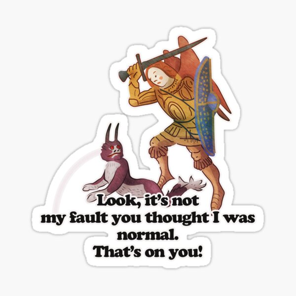 Medieval art memes - not my fault you thought I was normal Sticker