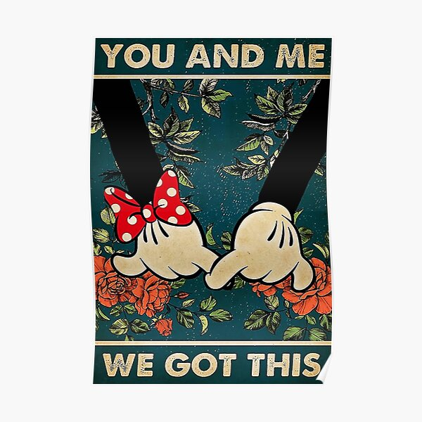 MICKEY YOU AND ME WE GOT THIS Poster
