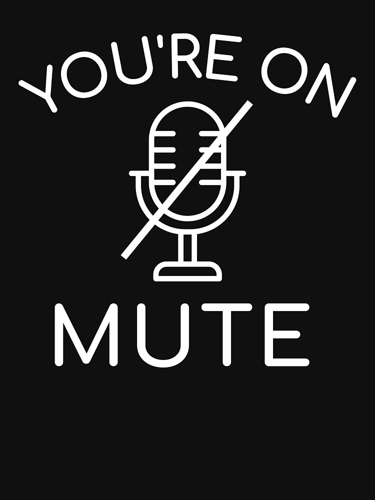 You're on mute  by ds-4