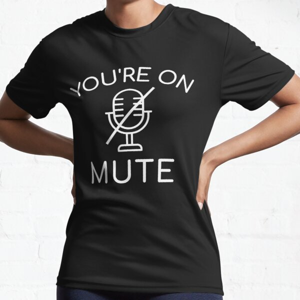 You're on mute  Active T-Shirt