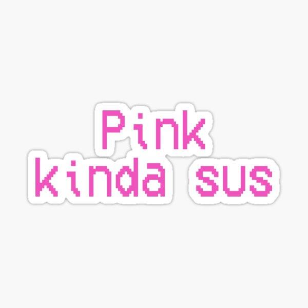 Pink kinda sus - Among Us Pegatina
