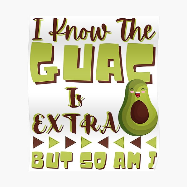 Funny Avocado | The GUAC Is Extra But So Am I Poster