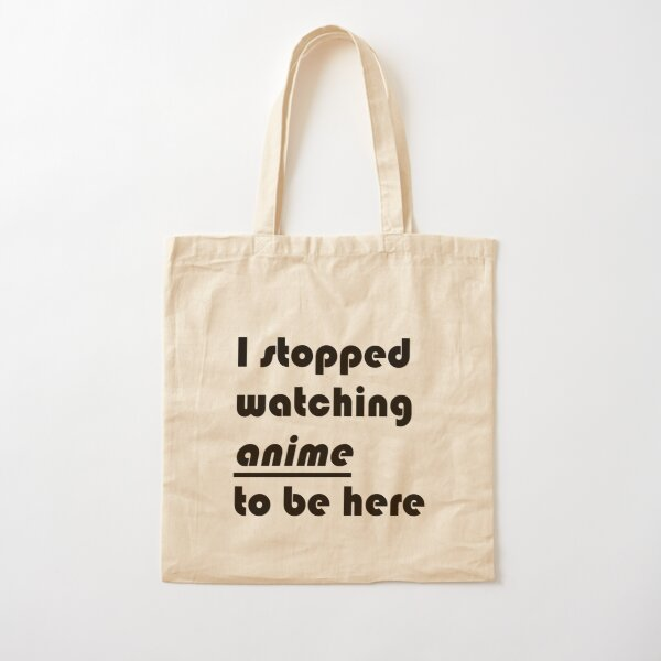 I stopped watching ANIME to be here Cotton Tote Bag