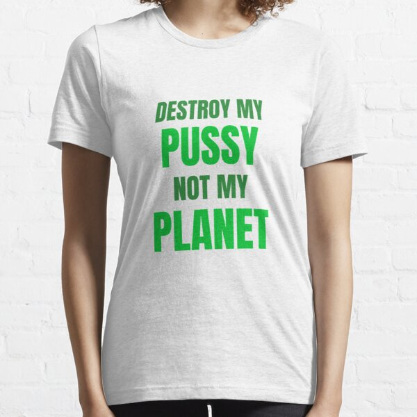 Destroy my pussy eco design Essential T-Shirt