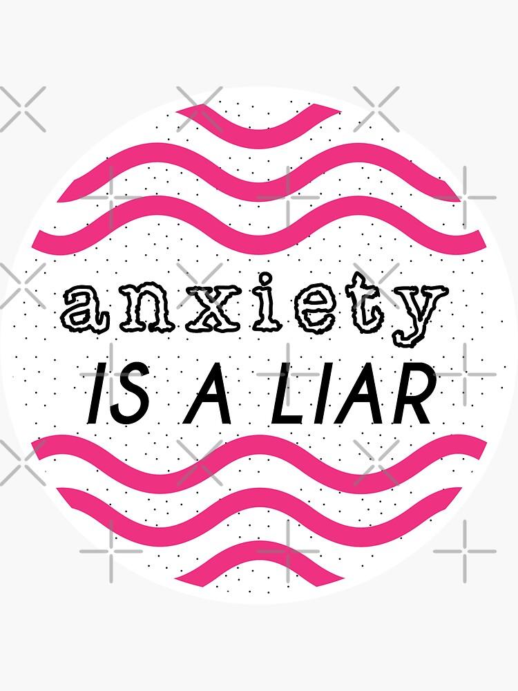 anxiety is a liar by craftordiy