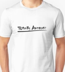 Totally Awesome Unisex T-Shirt