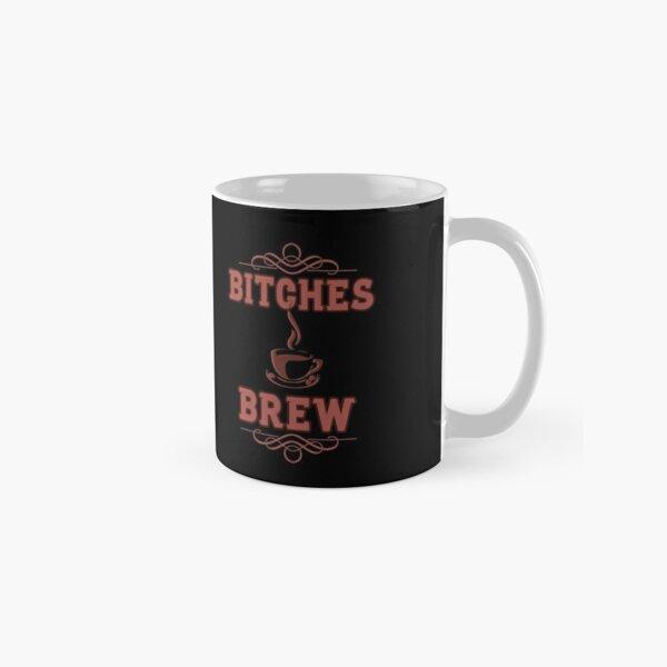 Coffee Lovers Bitches Brew Classic Mug