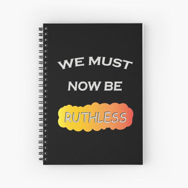 We Must Now Be Ruthless funny women feminist gift quote Spiral Notebook