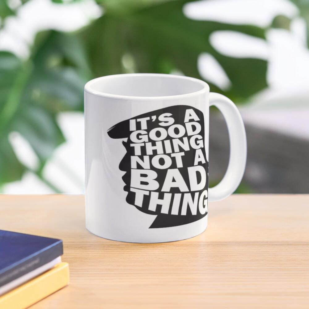 Mug of Trump It's a Good Thing, Not a Bad Thing WTFBrahh Mug