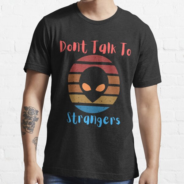 Don't Talk To Strangers Essential T-Shirt