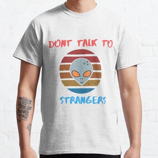 Don't Talk To Strangers Classic T-Shirt