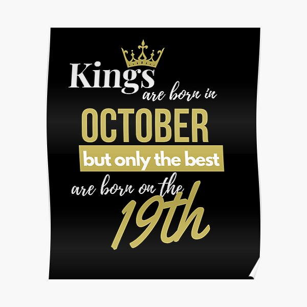 Kings are born in October but only the best are born on October 19th Poster
