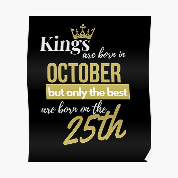 Kings are born in October but only the best are born on October 25th Poster