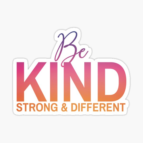 Be Kind Be Strong Be Different Sticker