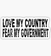 LOVE MY COUNTRY - FEAR MY GOVERNMENT Sticker