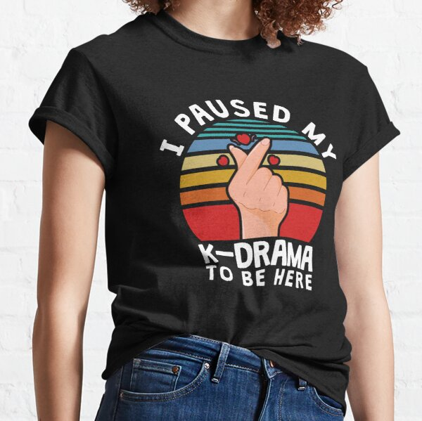 I paused my K-Drama to be here, KDrama Classic T-Shirt