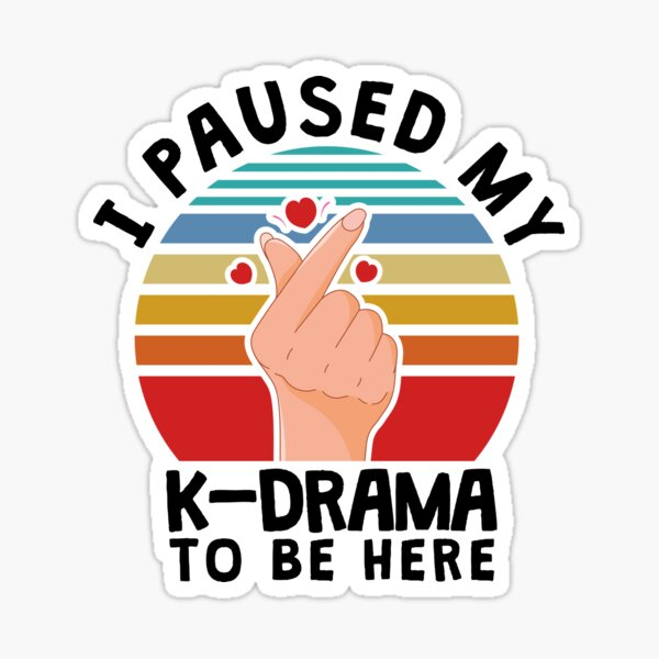 I paused my K-Drama to be here, KDrama Sticker