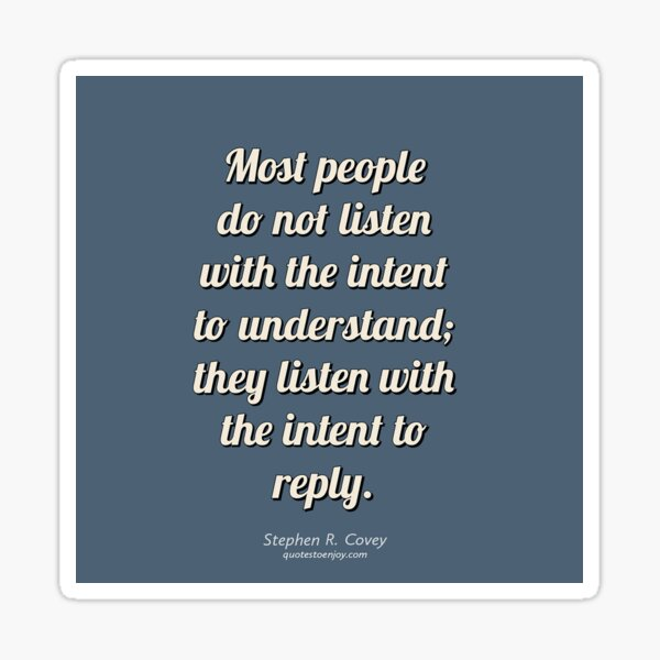 Most people do not listen with the intent to... - Stephen R. Covey Sticker