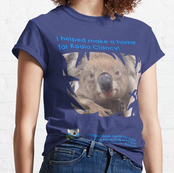 I helped Make a Home for Koala Clancy - new Classic T-Shirt
