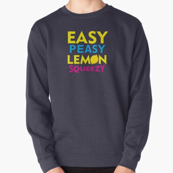 Easy Peasy Lemon Squeezy Pullover Sweatshirt