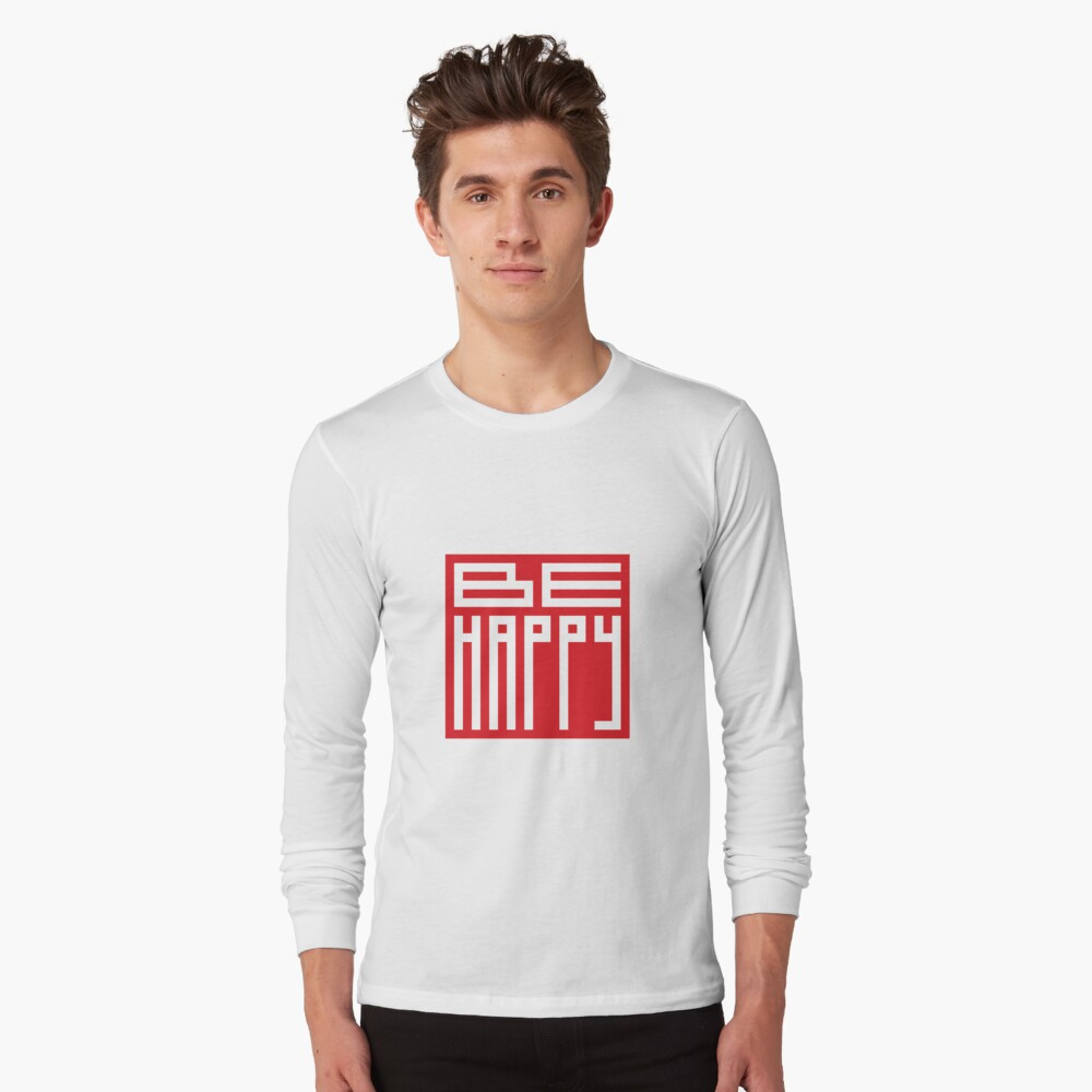 be happy  Long Sleeve T-Shirt