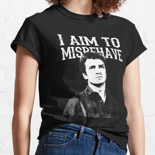 Ich ziele darauf ab, mich schlecht zu benehmen Classic T-Shirt
