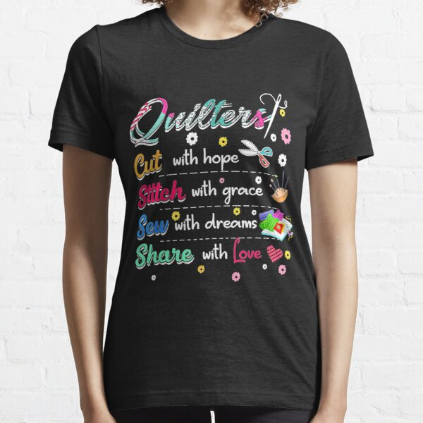 Quilting shirt quilters cut, stitch, sew, share Essential T-Shirt